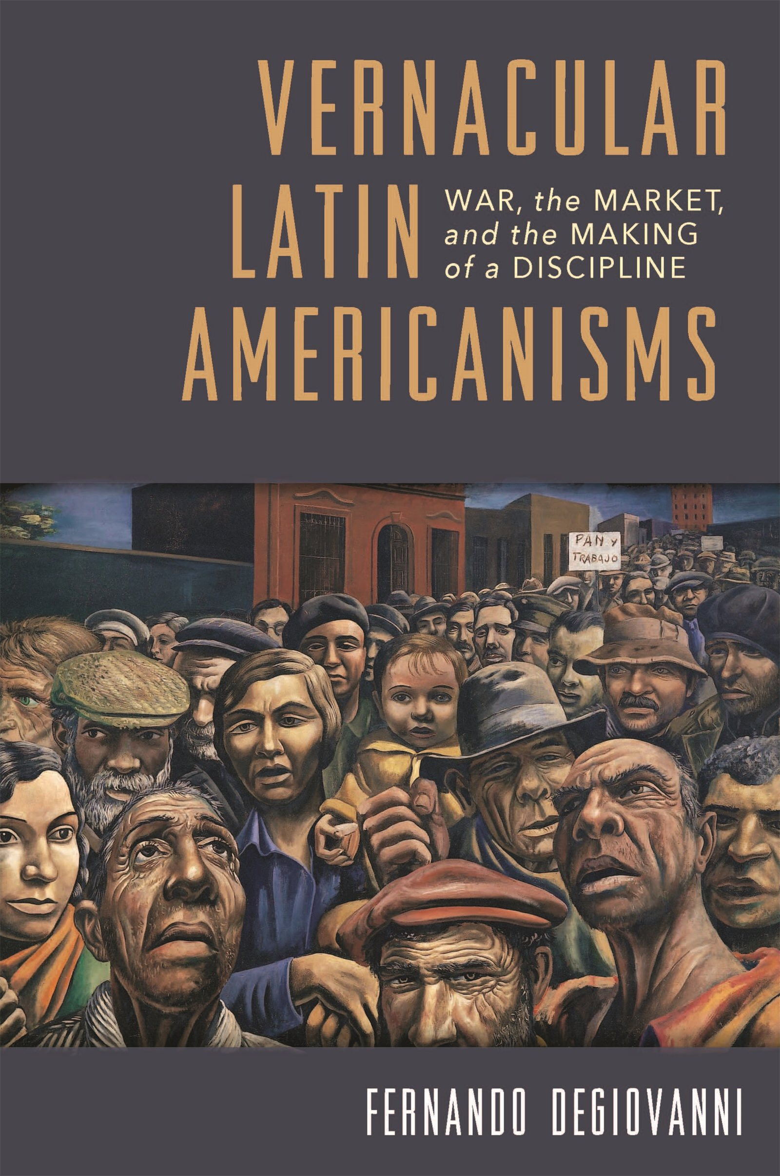 image from Vernacular Latin Americanisms: War, the Market, and the Making of a Discipline, by Fernando Degiovanni